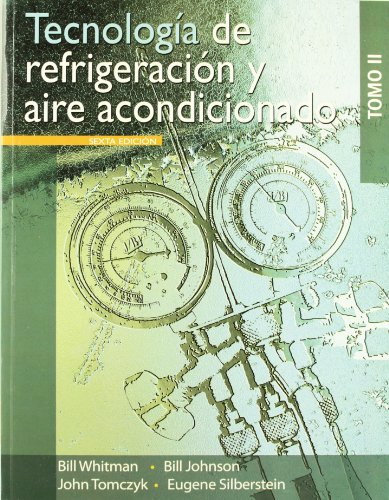 Tecnologia de refrigeracion y aire acondicionado / Refrigeration & Air Conditioning Technology (Spanish Edition)TOMO II (6074811423) by Whitman, William C.; Johnson, William M.; Tomczyk, John; Silberstein, Eugene