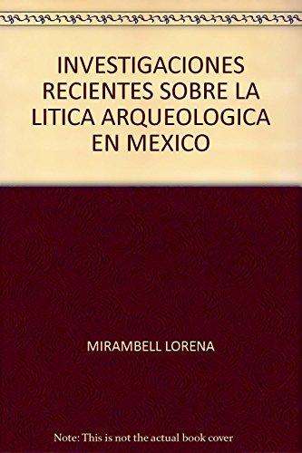 INVESTIGACIONES RECIENTES SOBRE LA LITICA ARQUEOLÓGICA EN: Mirambell (Coord.), Lorena;