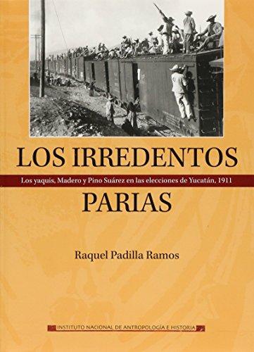 Los irredentos parias. Los yaquis, Madero y: Padilla Ramos, Raquel