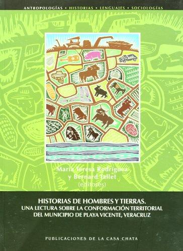 9786074860108: Historias de hombres y tierras. Una lectura sobre la conformacion territorial del municipio de Playa Vicente, Veracruz (Spanish Edition)