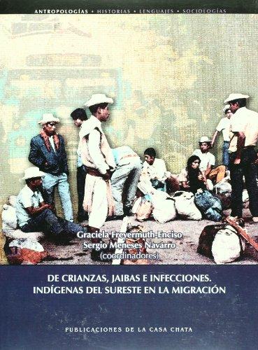 De crianzas, jaibas e infecciones. Indigenas del sureste en la migracion (Spanish Edition): ...