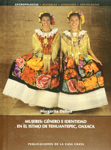 MUJERES: GENERO E IDENTIDAD EN EL ISTMO DE TEHUANTEPEC, OAXACA.: Dalton Palomo, Margarita.
