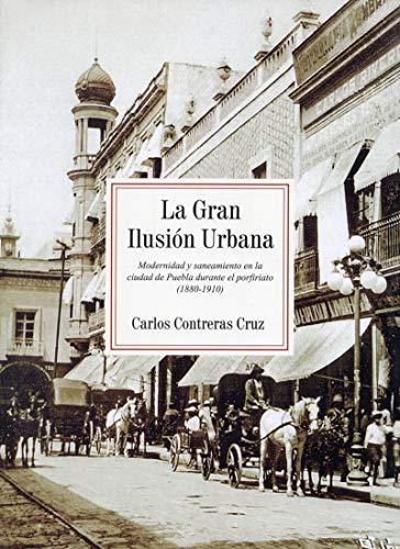 La Gran Ilusión Urbana Modernidad y nanamiento: Cruz, Carlos Contreras