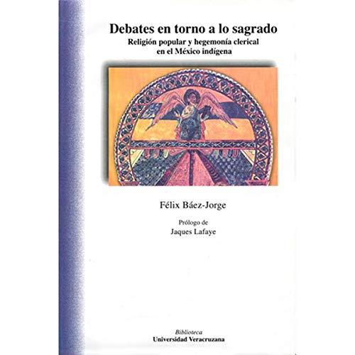 Debates en torno a lo sagrado: Báez-Jorge, Félix