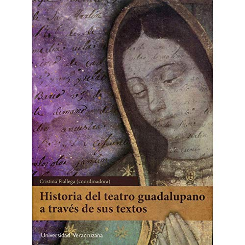 9786075021508: Historia del teatro guadalupano a través de sus textos
