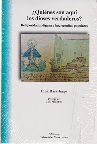Quiénes son aquí los dioses verdaderos?: Báez-Jorge, Félix