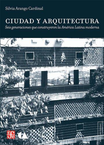 9786075161112: Ciudad y Arquitectura: Seis Generaciones Que Construyeron la America Latina Moderna = City and Architecture (Arte Universal)