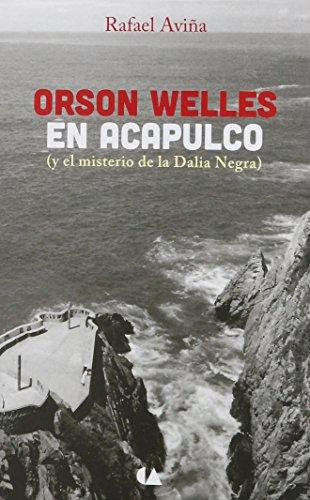 9786075163406: ORSON WELLES EN ACAPULCO (Y EL MISTERIO DE LA DALIA NEGRA)