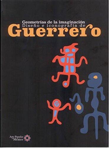 9786075166094: GEOMETRIAS DE LA IMAGINACION. DISEÑO E ICONOGRAFIA DE GUERRERO