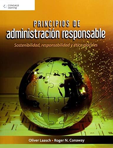 Principios de administracion responsable: Sostenibilidad, responsabilidad y: Roger Conaway, Oliver