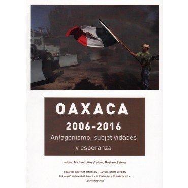 9786075240978: Oaxaca 2006-2016. Antagonismo, subjetividades y esperanzas