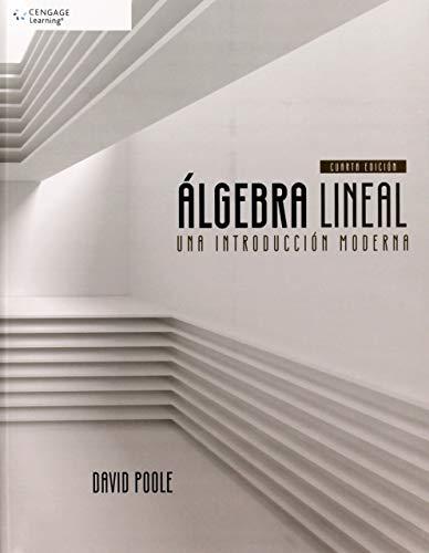Álgebra lineal. Una introducción moderna 4ª ed. - Poole, David