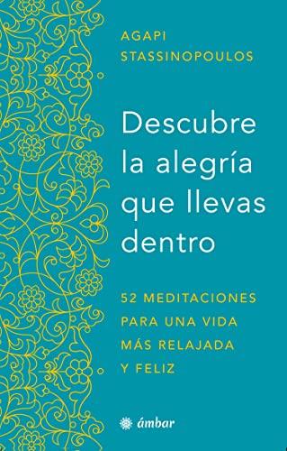 9786075273020: Descubre La Alegría Que Llevas Dentro.: 52 Meditaciones Para Una Vida Más Relajada Y Feliz