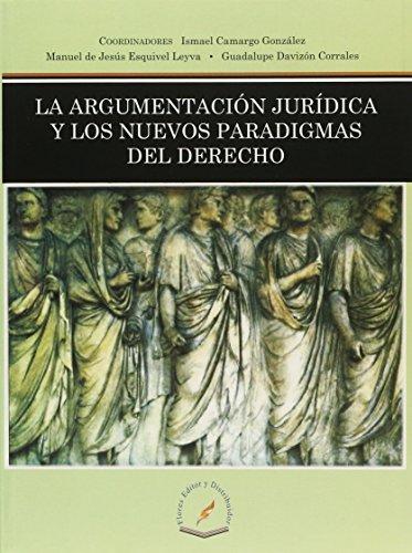9786076100271: LA ARGUMENTACION JURIDICA Y LOS NUEVOS PARADIGMAS DEL DERECHO