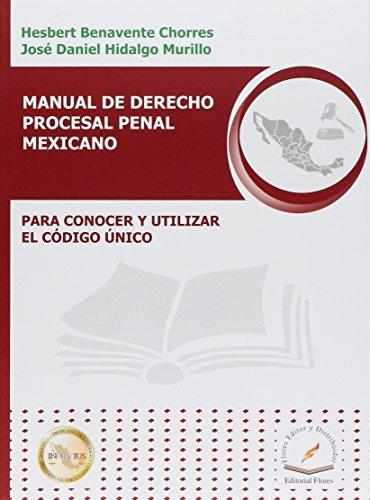 MANUAL DEL DERECHO PROCESAL PENAL MEXICANO: BENAVENTE CHORRES, HESBERT
