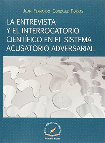 9786076101841: ENTREVISTA Y EL INTERROGATORIO CIENTIFICO EN EL SISTEMA ACUSATORIO ADVERSARIAL, LA
