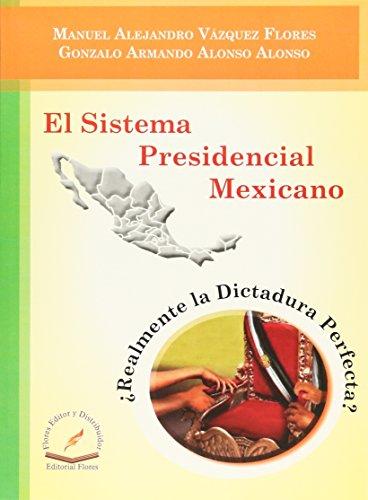 EL SISTEMA PRESIDENCIAL MEXICANO: VAZQUEZ FLORES, MANUEL