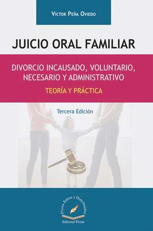 JUICIO ORAL FAMILIAR, DIVORCIO INCAUSADO, VOLUNTARIO, NECESARIO: OVIEDO, VICTOR PEÑA
