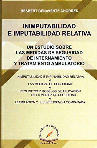 INIMPUTABILIDAD E IMPUTABILIDAD RELATIVA. UN ESTUDIO SOBRE: BENAVENTE CHORRES, HESBERT