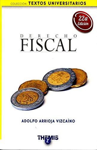 DERECHO FISCAL: ARRIOJA VIZCAINO, ADOLFO