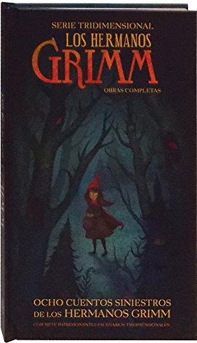 9786076182666: Los hermanos Grimm / The Illustrated Grimm's Fairy Tales: Obras completas. 8 cuentos siniestros / Complete Works. 8 Sinister Stories (Serie Tridimensional) (Spanish Edition)