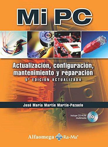 9786077071037: Mi PC - Actualización, Configuración, Mantenimiento Y Reparación (Spanish Edition)