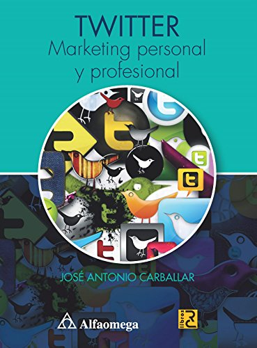 TWITTER Marketing personal y profecional (Spanish Edition): Jose Antonio Carballar