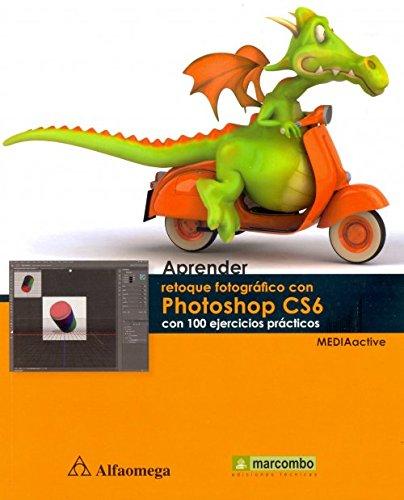 9786077074908: Aprender Retoque Fotografico Con Photoshop CS6 - Con 100 Ejercicios Prácticos (Spanish Edition)