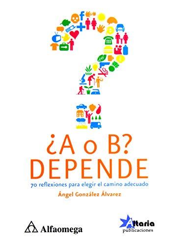 9786077076186: ¿A O B? DEPENDE. 70 Reflexiones. Gonzalez. 1 Ed.