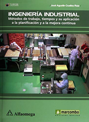 9786077076513: INGENIERÍA INDUSTRIAL - Métodos de trabajo, tiempos y su aplicación a la planificación y a la mejora continua (Spanish Edition)