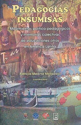 9786077112853: PEDAGOGIAS INSUMISAS. MOVIMIENTOS POLITICO PEDAGOGICOS Y MEMORIAS COLECTIVAS DE EDUCACION OTRAS EN AMERICA LATINA