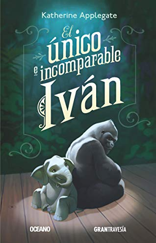 9786077350620: El único e incomparable Iván (Spanish Edition)