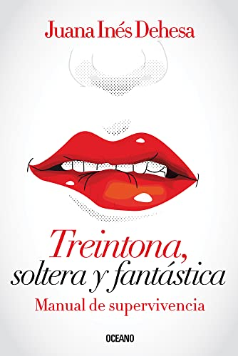 Treintona, Soltera y Fantastica: Manual de Supervivencia (Educacion Sentimental): Dehasa, Juana ...