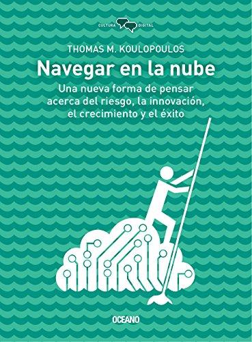 9786077351559: Navegar En La Nube: Una Nueva Forma de Pensar Acerca del Riesgo, La Innovacion, El Crecimiento y El Exito (Cultura Digital)
