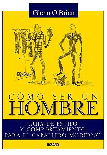 9786077351634: Cómo ser un hombre: Guía de estilo y comportamiento para el caballero moderno