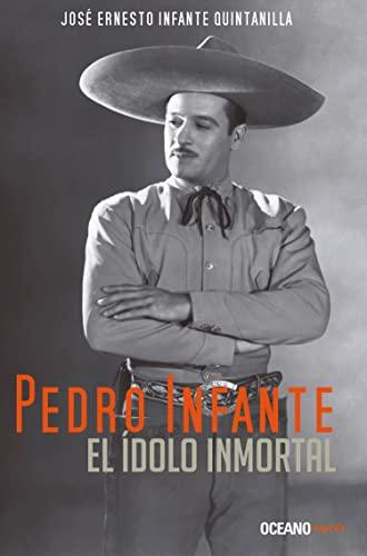9786077352631: Pedro Infante: El Ídolo Inmortal/ the Immortal Idol