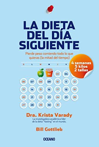 La Dieta del Dia Siguiente: Pierde Peso Comiendo Todo Lo Que Quieras (La Mitad del Tiempo): Krista ...