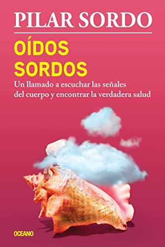 9786077359586: Oídos sordos: Un llamado a escuchar las señales del cuerpo y encontrar la verdadera salud (Spanish Edition)