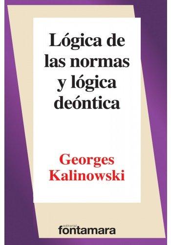 LÓGICA DE LAS NORMAS Y LÓGICA DEÓNTICA.: Kalinowski, Georges