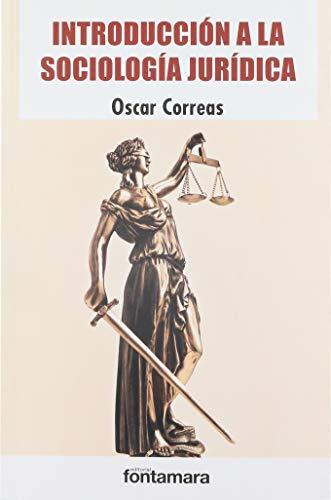 INTRODUCCIÓN A LA SOCIOLOGÍA JURÍDICA: Correas, Oscar