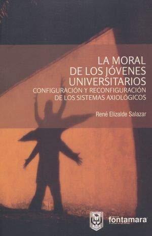 LA MORAL DE LOS JÓVENES UNIVERSITARIOS. Configuración: ELIZALDE SALAZAR, RENE