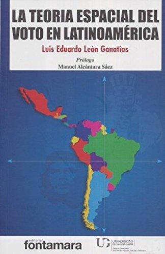 LA TEORÍA ESPACIAL DEL VOTO EN LATINOAMÉRICA: LEON GANATIOS, LUIS