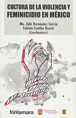 CULTURA DE LA VIOLENCIA Y FEMINICIDIO EN: Ma. Aidé Hernández