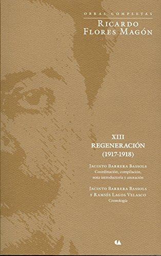 9786077450016: OBRAS COMPLETAS / RICARDO FLORES MAGON / REGENERACION 1917 - 1918 / VOL. XIII