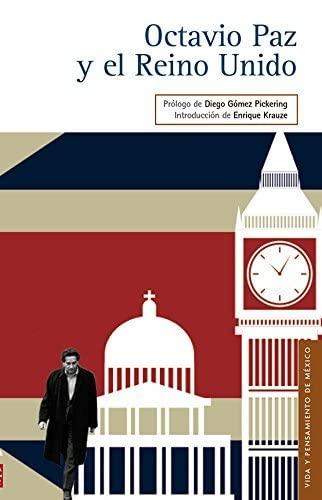 Octavio Paz y el Reino Unido (Vida: Pickering, Diego Gómez;