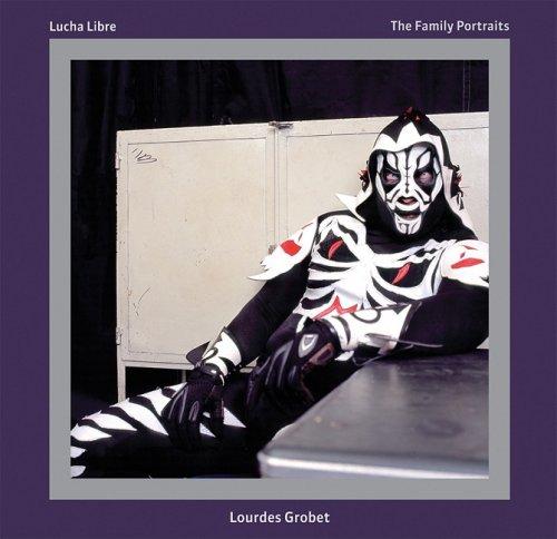 Lourdes Grobet: Lucha Libre, The Family Portraits: Rafael Tonatiuh; Photographer-Lourdes