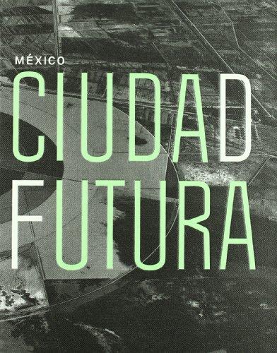 9786077515722: MEXICO CIUDAD FUTURA