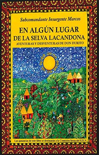 En algún lugar de la selva lacandona: Aventuras y desventuras de Don Durito: Marcos, Subcomandante ...