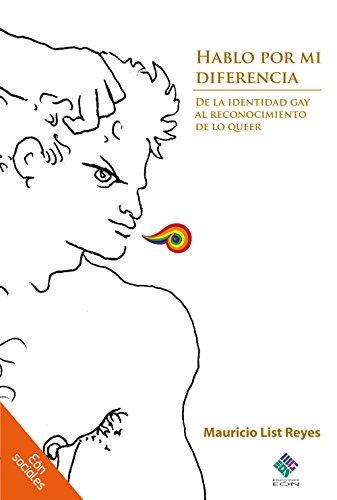 Hablo por mi diferencia: De la identidad gay al reconocimiento de la queer: List Reyes, Mauricio