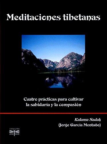 Meditaciones Tibetanas: Cuatro practicas para cultivar la sabiduria y la compasión: Sadak, ...